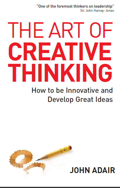 The Art of Creative Thinking How to Be Innovative and Develop Great Ideas by John Adair