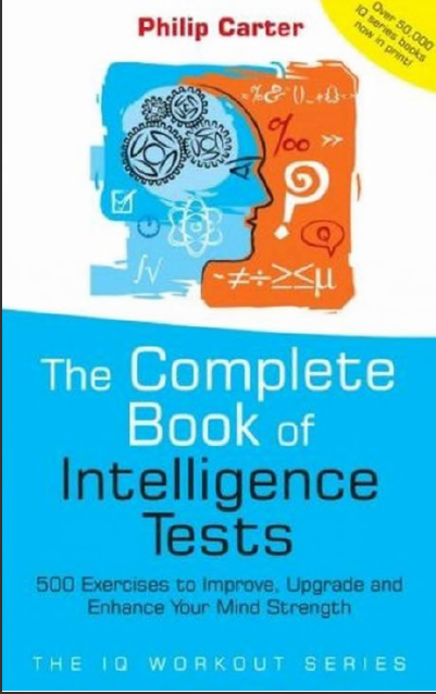 The Complete Book of Intelligence Tests 500 Exercises to Improve, Upgrade and Enhance Your Mind Strength