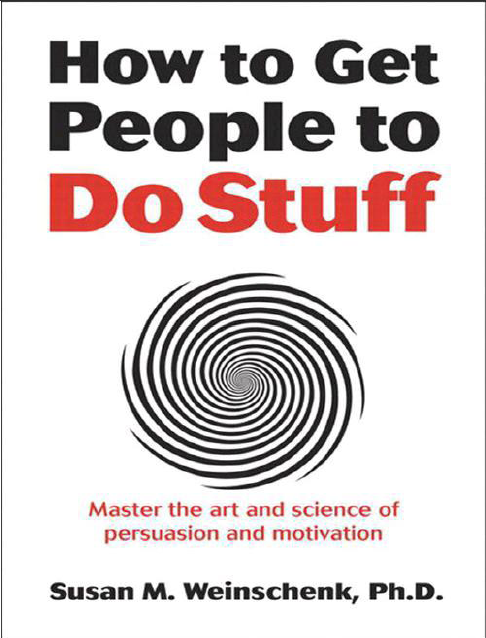 . - How to Get People to Do Stuff_ Master the art and science of persuasion and motivation-New Riders (2013)