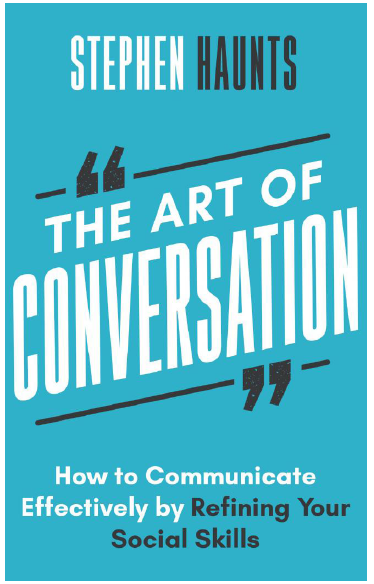 The Art of Conversation. How to Communicate Effectively by Refining Your Social Skills (2019)
